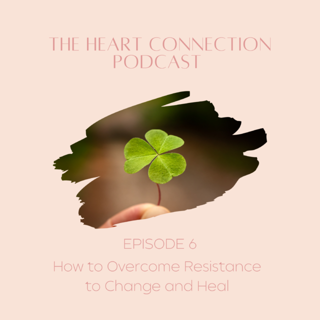HCP 6: How to Overcome Resistance to Change and Heal